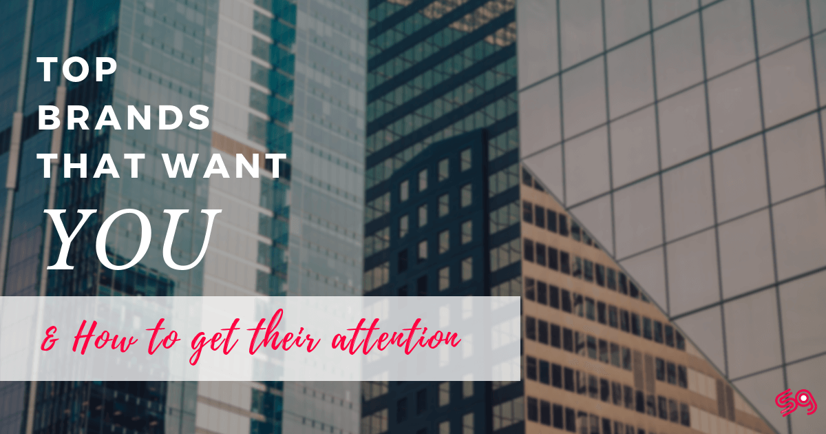 Top Brands That Want You & How to Get Their Attention