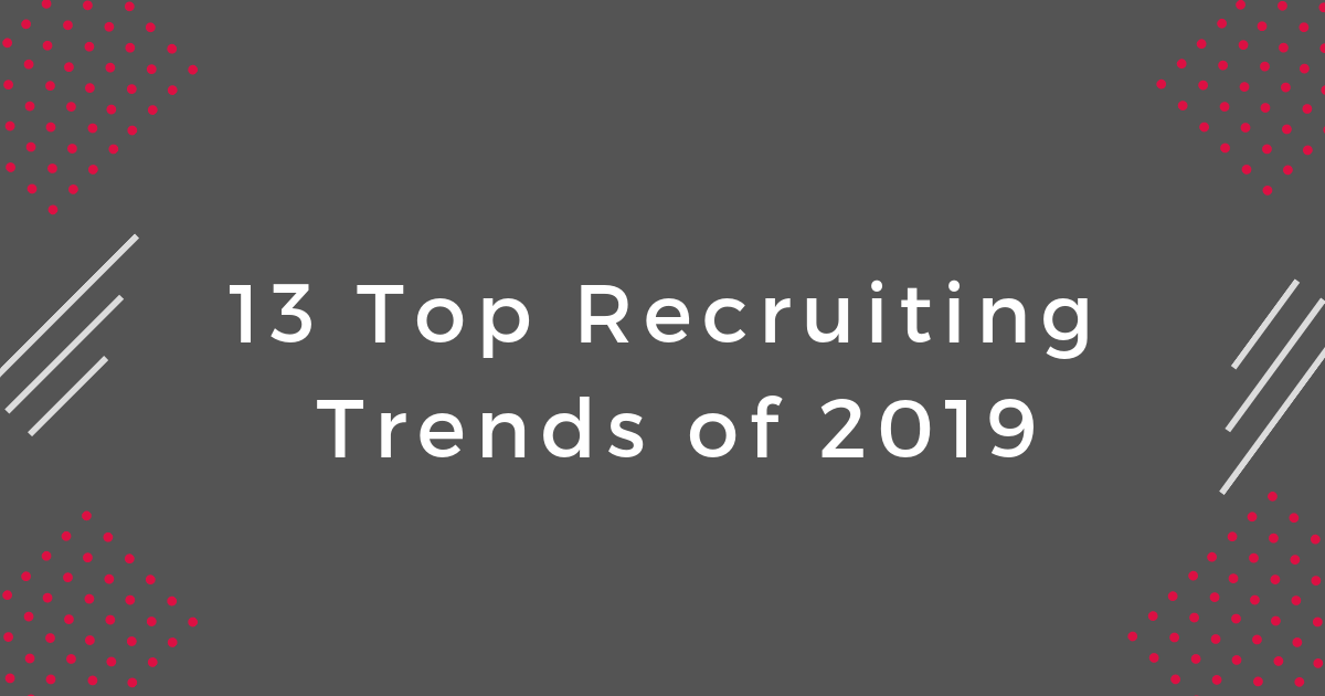 13 Top Recruiting Trends of 2019