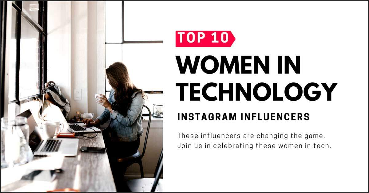 Top 10 Women in Tech: Instagram Influencers
