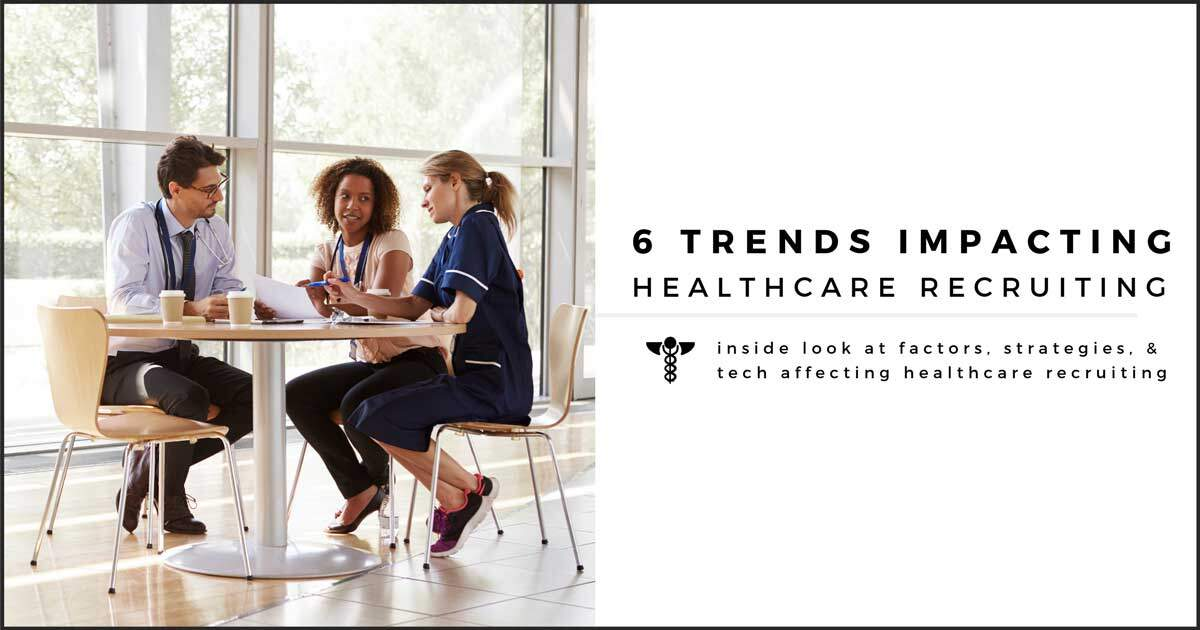 6 Trends Impacting Healthcare Recruiting