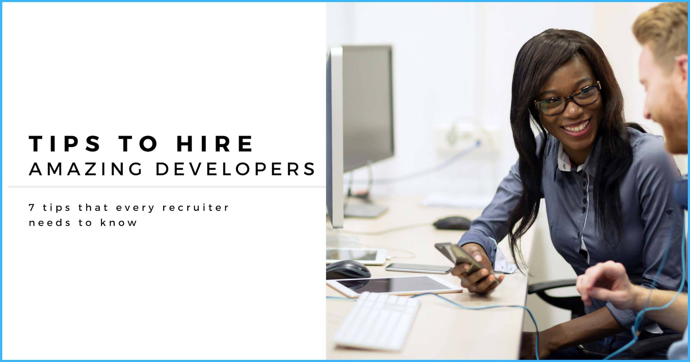 7 Tips to Hire Amazing Developers